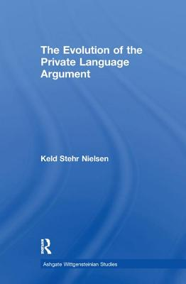 The Evolution of the Private Language Argument - Nielsen, Keld Stehr