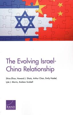 The Evolving Israel-China Relationship - Efron, Shira, and Shatz, Howard J, and Chan, Arthur