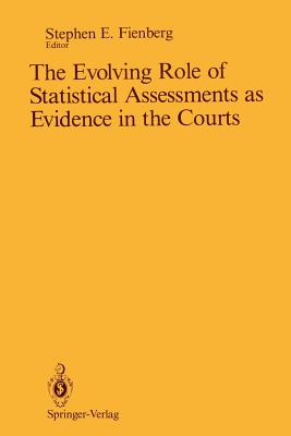 The Evolving Role of Statistical Assessments as Evidence in the Courts - Fienberg, Stephen E (Editor)