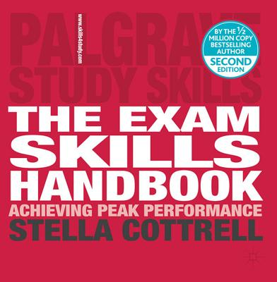 The Exam Skills Handbook: Achieving Peak Performance - Cottrell, Stella