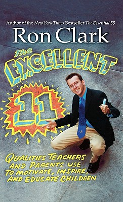 The Excellent 11: Qualities Teachers and Parents Use to Motivate, Inspire, and Educate Children - Clark, Ron