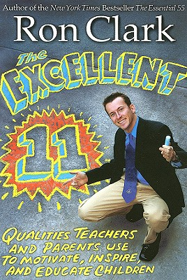 The Excellent 11: Qualitites Teachers and Parents Use to Motivate, Inspire, and Educate Children - Clark, Ron