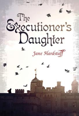 The Executioner's Daughter - Hardstaff, Jane