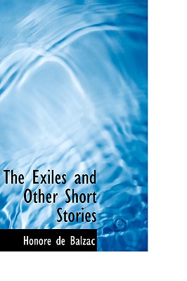 The Exiles and Other Short Stories - De Balzac, Honore, and Bell, Clara