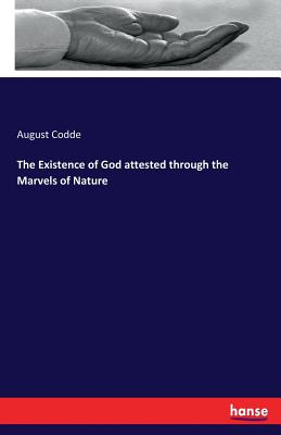 The Existence of God Attested Through the Marvels of Nature - Codde, August