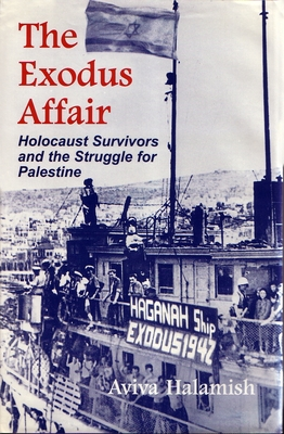 The Exodus Affair: Holocaust Survivors and the Struggle for Palestine - Halamish, Aviva