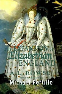 The Expansion of Elizabethan England - Rowe, Alfred Lestie, Dr., and Portillo, Michael (Foreword by)