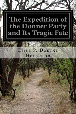 The Expedition of the Donner Party and Its Tragic Fate - Donner Houghton, Eliza P