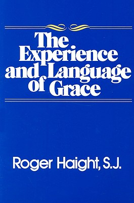 The Experience and Language of Grace - Haight, Roger, S.J.