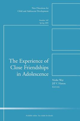 The Experience of Close Friendship in Adolescence: New Directions for Child & Adolescent Development, Number 107 - Way, Niobe (Editor)