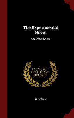 The Experimental Novel: And Other Essays - Zola, Emile