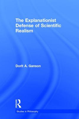 The Explanationist Defense of Scientific Realism - Ganson, Dorit A