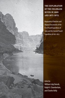 The Exploration of the Colorado River in 1869 and 1871-1872: Biographical Sketches and Original Documents of the First Powell Expedition of 1869 and the Second Powell Expedition of 1871-1872 - Darrah, William Culp (Editor)