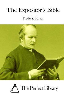 The Expositor's Bible - Farrar, Frederic, and The Perfect Library (Editor)