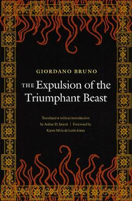 The Expulsion of the Triumphant Beast - Bruno, Giordano, and Imerti, Arthur D (Introduction by), and De Leon-Jones, Karen Silvia (Foreword by)