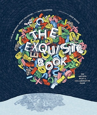 The Exquisite Book: 100 Artists Play a Collaborative Game - Eggers, Dave (Foreword by), and Rothman, Julia, and Volvovski, Jenny