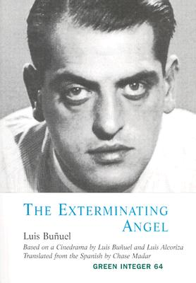 The Exterminating Angel - Bunuel, Luis, and Madar, Chase (Translated by)
