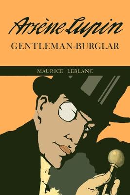 The Extraordinary Adventures of Arsene Lupin, Gentleman-Burglar - LeBlanc, Maurice, and Morehead, George (Translated by)