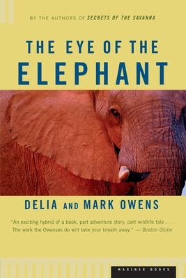 The Eye of the Elephant: An Epic Adventure in the African Wilderness - Owens, Delia, and Owens, Cordelia Dykes, and Owens, Mark