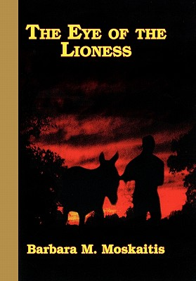 The Eye of the Lioness - Barbara M Moskaitis, M Moskaitis
