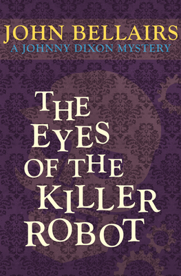 The Eyes of the Killer Robot - Bellairs, John