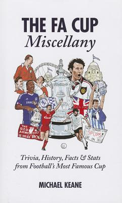 The FA Cup Miscellany: Trivia, History, Facts & Stats from Football's Most Famous Cup - Keane, Michael