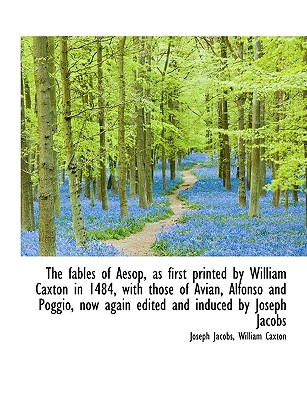 The Fables of Aesop, as First Printed by William Caxton in 1484, with Those of Avian, Alfonso and Po - Jacobs, Joseph