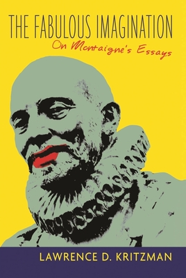 The Fabulous Imagination: On Montaigne's Essays - Kritzman, Lawrence D, Professor