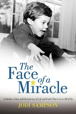 The Face of a Miracle: A Mother, a Son, and the Journey of Life and Faith That Lies in All of Us - Sampson, Jodi