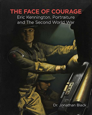 The Face of Courage: Eric Kennington, Portraiture and the Second World War - Black, Jonathan
