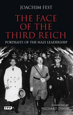 The Face of the Third Reich: Portraits of the Nazi Leadership - Fest, Joachim E., and Evans, Richard (Foreword by)