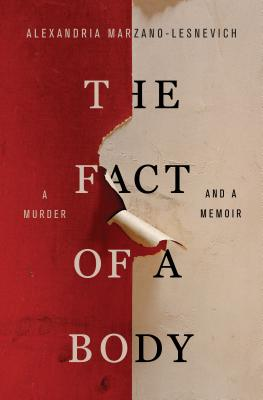 The Fact of a Body: A Murder and a Memoir - Marzano-Lesnevich, Alexandria