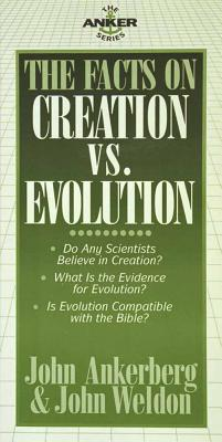 The Facts on Creation Vs. Evolution - Ankerberg, John, Dr., and Weldon, John