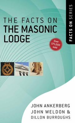 The Facts on the Masonic Lodge - Ankerberg, John, Dr., and Weldon, John, and Burroughs, Dillon