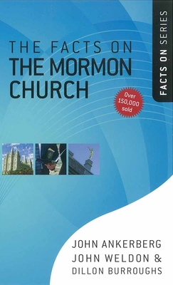 The Facts on the Mormon Church - Ankerberg, John, Dr., and Weldon, John, and Burroughs, Dillon
