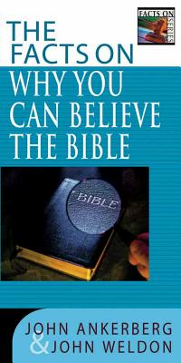 The Facts on Why You Can Believe the Bible - Ankerberg, John, Dr., and Weldon, John