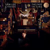 The Fade in Time - Sam Lee & Friends