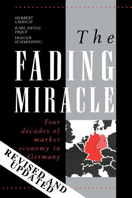 The Fading Miracle: Four Decades of Market Economy in Germany - Giersch, Herbert