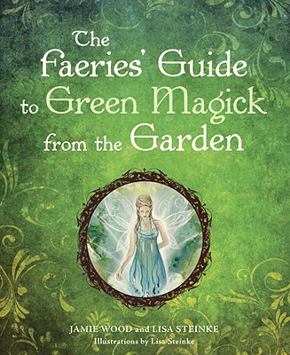 The Faerie's Guide to Green Magick from the Garden - Wood, Jamie