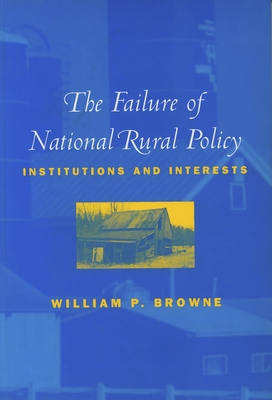 The Failure of National Rural Policy: Institutions and Interests - Browne, William P