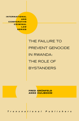The Failure to Prevent Genocide in Rwanda: The Role of Bystanders - Grunfeld, Fred, and Huijboom, Anke