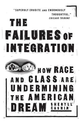 The Failures of Integration: How Race and Class Are Undermining the American Dream - Cashin, Sheryll