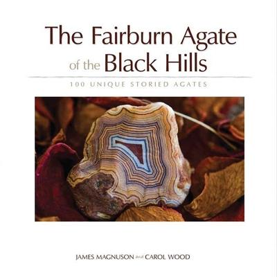 The Fairburn Agate of the Black Hills: 100 Unique Storied Agates - Magnuson, Jim