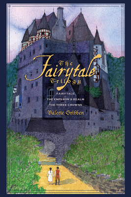 The Fairytale Triology: Fairytale/The Emperor's Realm/The Three Crowns - Gribben, Valerie