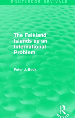 The Falkland Islands as an International Problem - Beck, Peter J.
