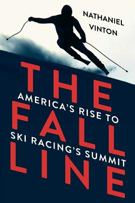 The Fall Line: America's Rise to Ski Racing's Summit - Vinton, Nathaniel