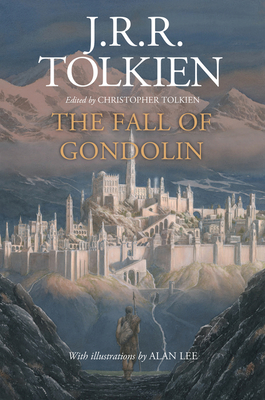 The Fall of Gondolin - Tolkien, J R R, and Tolkien, Christopher (Editor)
