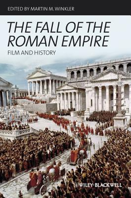 The Fall of the Roman Empire: Film and History - Winkler, Martin M (Editor)