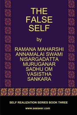 The False Self - Maharshi, Ramana, and Maharaj, Nisargadatta, Sri, and Vasistha