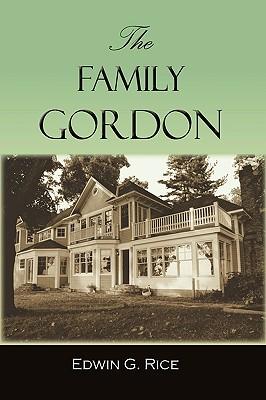 The Family Gordon - Edwin G Rice, G Rice